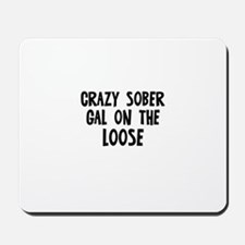 Crazy Sober Gal on the Loose Mousepad