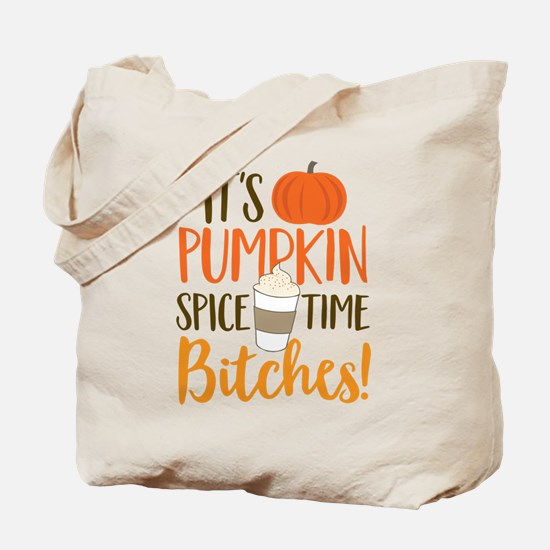 It's Pumpkin Spice Time Bitches! Tote Bag