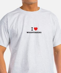 I Love WOODTURNING T-Shirt