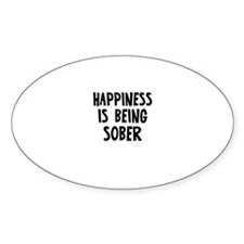 Happiness is being Sober Oval Decal