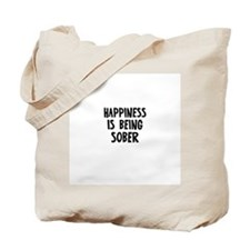 Happiness is being Sober Tote Bag