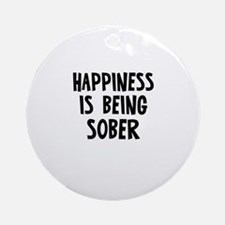 Happiness is being Sober Ornament (Round)