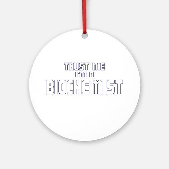 Trust Me I'm a Biochemist Ornament (Round)