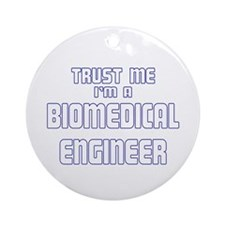 Trust Me I'm a Biomedical Eng Ornament (Round)