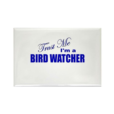 Trust Me I'm a Birdwatcher Rectangle Magnet (10 pa