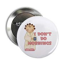 "I Don't Do Mornings 2.25"" Button"