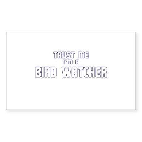 Trust Me I'm a Birdwatcher Rectangle Sticker