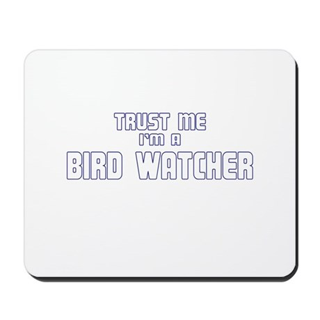 Trust Me I'm a Birdwatcher Mousepad