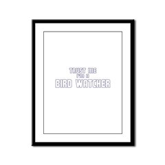 Trust Me I'm a Birdwatcher Framed Panel Print