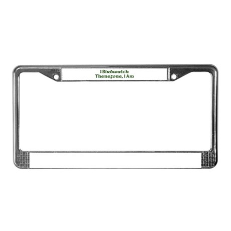 I Birdwatch Therefore I Am License Plate Frame