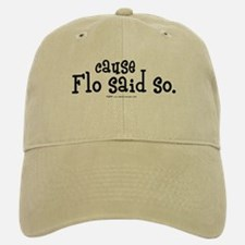 Cause Flo Said So! Baseball Baseball Cap