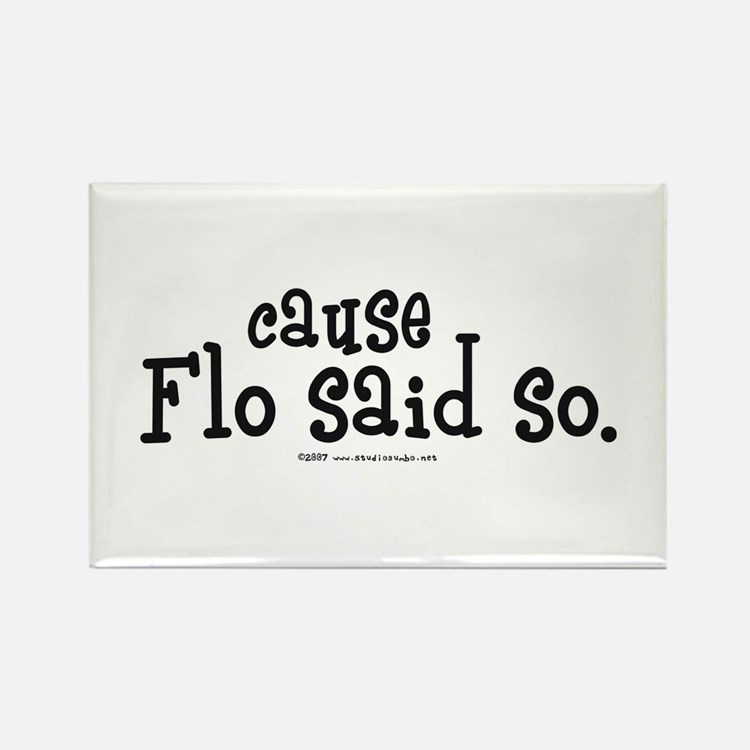 Cause Flo Said So! Rectangle Magnet (10 pack)