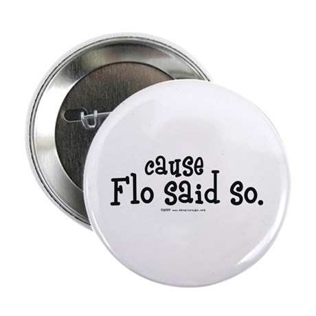 """Cause Flo Said So! 2.25"""" Button (100 pack)"""