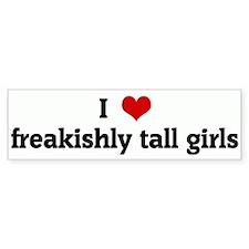 I Love freakishly tall girls Bumper Bumper Sticker