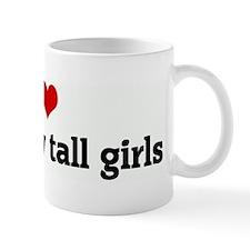I Love freakishly tall girls Mug