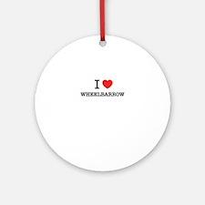 I Love WHEELBARROW Round Ornament