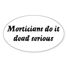 Morticians do it dead serious Oval Decal
