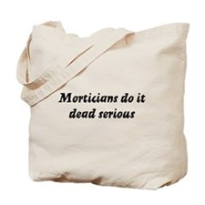 Morticians do it dead serious Tote Bag