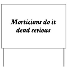 Morticians do it dead serious Yard Sign