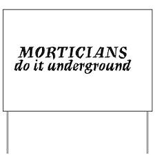 Morticians do it undergound Yard Sign