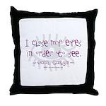 I Close my Eyes Throw Pillow