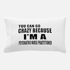 I Am PSYCHIATRIC NURSE Pillow Case