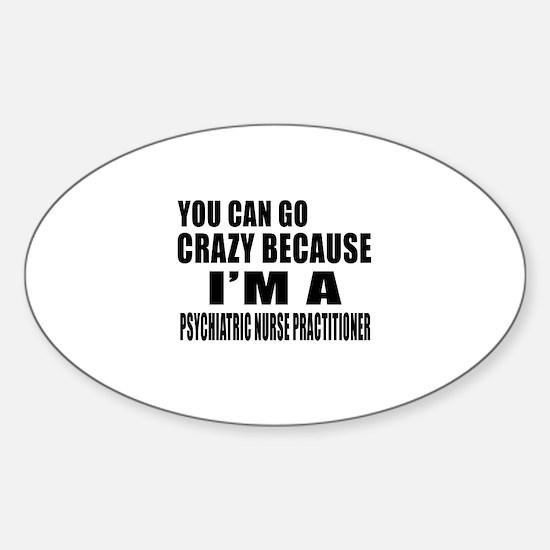 I Am PSYCHIATRIC NURSE Sticker (Oval)