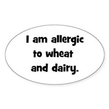 Allergic to Wheat & Dairy - B Oval Decal