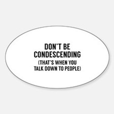 Don't Be Condescending Decal