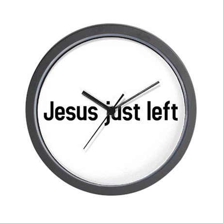 jesus just left Wall Clock