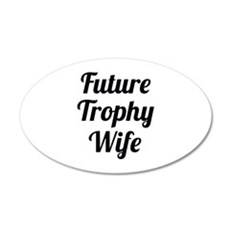 Future Trophy Wife 22x14 Oval Wall Peel