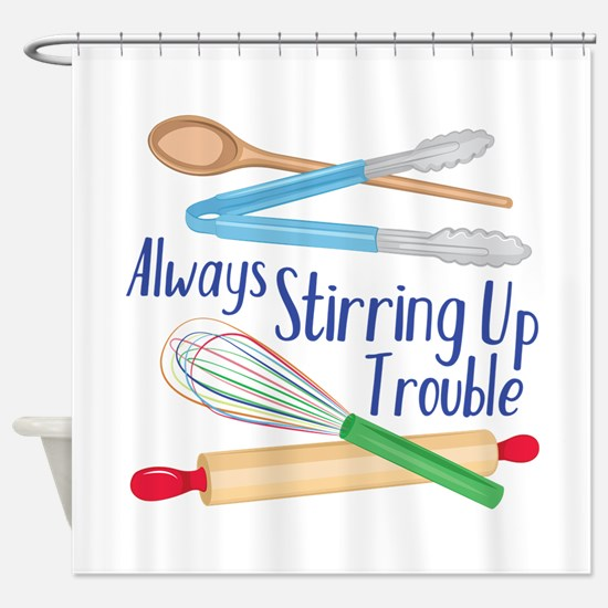 Stirring Up Trouble Shower Curtain