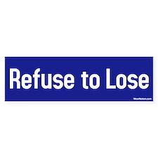 refuse to lose Bumper Bumper Stickers