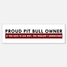 Pit Bull: If you have to ask Bumper Bumper Bumper Sticker