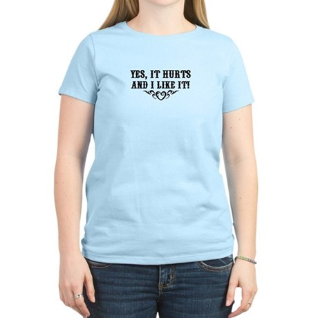 Yes it hurts and i like it Women's Light T-Shirt