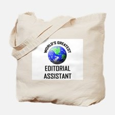 World's Greatest EDITORIAL ASSISTANT Tote Bag