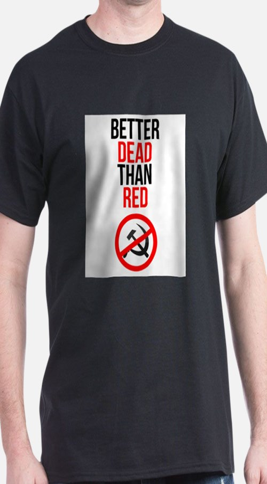 Better Dead than Red T-Shirt