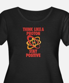 Think like a Proton stay Positive Plus Size T-Shir