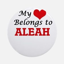 My heart belongs to Aleah Round Ornament
