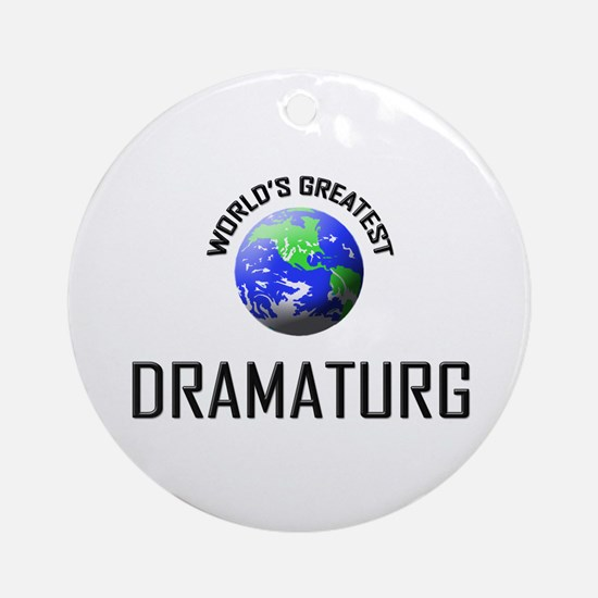World's Greatest DRAMATURG Ornament (Round)