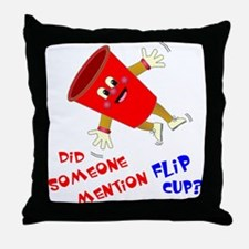 Did Someone Mention Flip Cup Throw Pillow