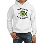 Pap Pap Says I'm a Keeper! Hooded Sweatshirt