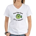 Pap Pap Says I'm a Keeper! Women's V-Neck T-Shirt