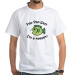 Pap Pap Says I'm a Keeper! White T-Shirt