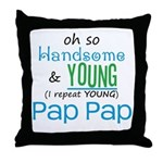Handsome and Young Pap Pap Throw Pillow