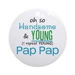 Handsome and Young Pap Pap Ornament (Round)