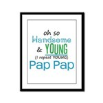 Handsome and Young Pap Pap Framed Panel Print