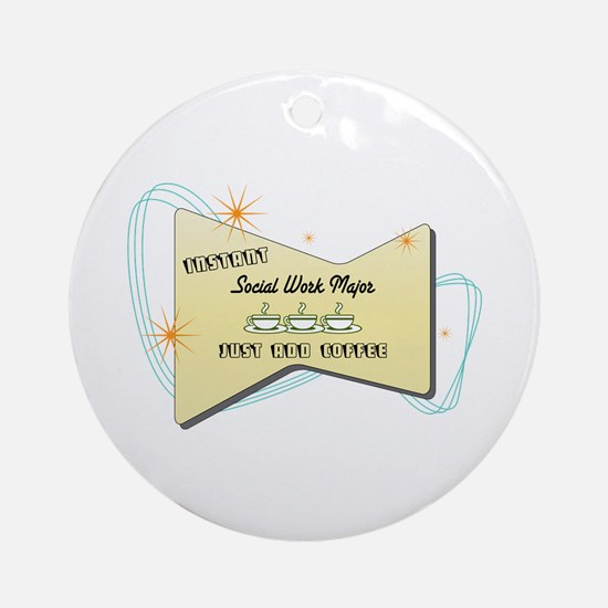 Instant Social Work Major Ornament (Round)