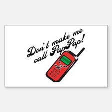 Don't Make Me Call PapPap! Rectangle Decal