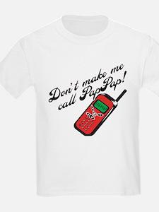 Don't Make Me Call PapPap! T-Shirt